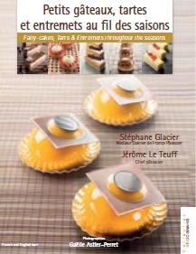 Petits gâteaux, tartes et entremets au fil des saisons par Stéphane Glacier