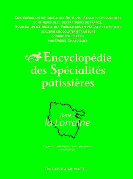 Encyclopédie des spécialités pâtissières : tome 1, la Lorraine.